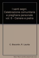 I santi segni. Celebrazione comunitaria e preghiera personale [vol_6] / Cenere e pietra - Chino Biscontin ,Roberto Laurita