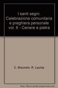Copertina di 'I santi segni. Celebrazione comunitaria e preghiera personale [vol_6] / Cenere e pietra'