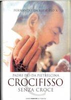 Padre Pio da Pietrelcina. Crocifisso senza croce - Fernando da Riese Pio X