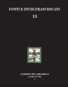 Copertina di 'Clemente XIV Ganganelli (1705-1774): profilo di un francescano e di un papa. Vol.1: Lorenzo Ganganelli: l'uomo, il francescano, il teologo, il cardinale'