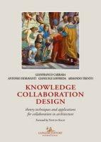 Knowledge collaboration design. Theory techniques and applications for collaboration in architecture - Carrara Gianfranco, Fioravanti Antonio, Loffreda Gianluigi