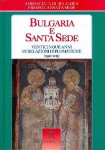 Copertina di 'Bulgaria e Santa Sede. Venticinque anni di relazioni diplomatiche (1990-2015)'