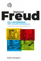Gli aforismi. Tutti i concetti fondamentali - Freud Sigmund