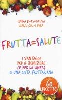 Frutta=salute. I vantaggi per il benessere (e per la linea) di una dieta fruttariana - Giai-Levra Marco