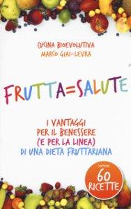 Copertina di 'Frutta=salute. I vantaggi per il benessere (e per la linea) di una dieta fruttariana'