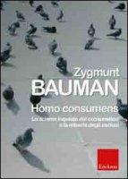 Homo consumens. Lo sciame inquieto dei consumatori e la miseria degli esclusi - Bauman Zygmunt