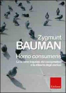 Copertina di 'Homo consumens. Lo sciame inquieto dei consumatori e la miseria degli esclusi'