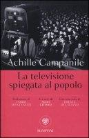 La televisione spiegata al popolo - Campanile Achille