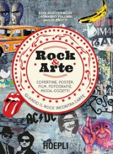 Copertina di 'Rock & arte. Copertine, poster, film, fotografie, moda, oggetti'