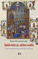 Nobile bellezza, sublime santità - Peter Kwasniewski