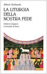 Copertina di 'La liturgia della nostra fede'
