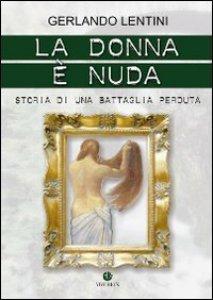 Copertina di 'La donna è nuda. Storia di una battaglia perduta'