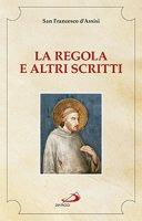 La Regola e altri scritti - Francesco d'Assisi (san)