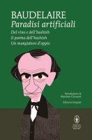 Paradisi artificiali: Del vino e dell'hashish-Ilpoema dell'hashish-Un mangiatore d'oppio - Baudelaire Charles