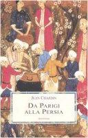 Da Parigi alla Persia - Chardin Jean
