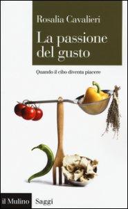 Copertina di 'La passione del gusto. Quando il cibo diventa piacere'