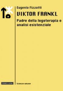 Copertina di 'Viktor Frankl. Padre della logoterapia e analisi esistenziale'