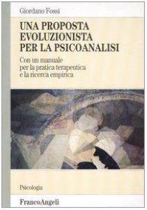 Copertina di 'Una proposta evoluzionista per la psicoanalisi. Con un manuale per la pratica terapeutica e la ricerca empirica'