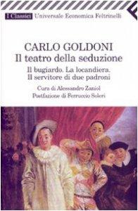 Copertina di 'Il teatro della seduzione. Il bugiardoLa locandieraIl servitore di due padroni'