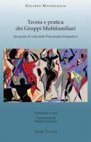 Teoria e pratica dei gruppi multifamiliari dal punto di vista della psicoanalisi integrativa - Mandelbaum Eduardo