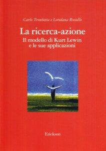 Copertina di 'La ricerca-azione. Il modello di Kurt Lewin e le sue applicazioni'