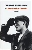 Il partigiano Edmond - Appelfeld Aharon