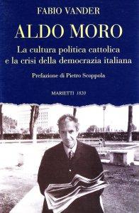 Copertina di 'Aldo Moro. La cultura politica cattolica e la crisi della democrazia italiana'