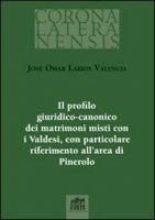 Il profilo giuridico-canonico dei matrimoni misti con i Valdesi, con particolare riferimento all'area di Pinerolo - Larios Valencia José O.