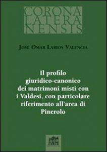 Copertina di 'Il profilo giuridico-canonico dei matrimoni misti con i Valdesi, con particolare riferimento all'area di Pinerolo'