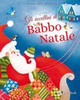Gli uccellini di Babbo Natale. Ediz. a colori - Gillot Laurence, Klauss Anja