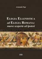 Elegia ellenistica ed elegia romana: nuove scoperte ed ipotesi - Pepe Armando