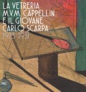La vetreria M.V.M. Cappellin e il giovane Carlo Scarpa (1925-1931). Ediz. a colori
