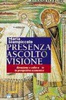 Presenza, ascolto, visione. Adorazione e culto a Dio in prospettiva ecumenica - Giampiccolo Maria