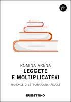 Leggete e moltiplicatevi. Manuale di lettura consapevole. - Romina Arena