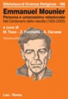 Emmanuel Mounier. Persona e umanesimo relazionale [vol_1] / Nel centenario della nascita (1905-2005) - Toso Mario, Formella Zbigniew, Danese Attilio