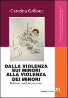 Dalla violenza sui minori alla violenza dei minori. Bullismo, omofobia, devianza - Grillone Caterina