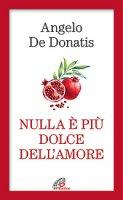 Nulla è più dolce dell'amore - Angelo De Donatis