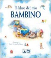 Il libro del mio bambino - Lo Cascio Maria Cristina