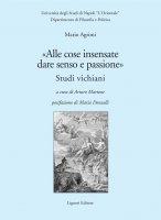 """""""Alle cose insensate dare senso e passione"""" - Mario Agrimi, Arturo Martone"""
