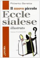 Il nuovo piccolo ecclesialese illustrato - Roberto Beretta