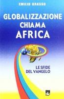 Globalizzazione chiama Africa. Le sfide del vangelo - Grasso Emilio