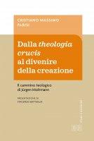 Dalla theologia crucis al divenire della creazione - Cristiano Massimo Parisi