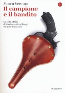 Copertina di 'Il campione e il bandito. La vera storia di Costante Girardengo e Sante Pollastro'