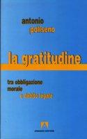 La gratitudine. Tra obbligazione morale e debito legale - Poliseno Antonio