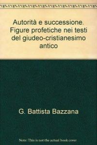 Copertina di 'Autorità e successione. Figure profetiche nei testi del giudeo-cristianesimo antico'