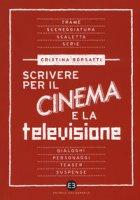 Scrivere per il cinema e la televisione - Borsatti Cristina