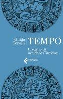 Tempo. Il sogno di uccidere Chrónos - Guido Tonelli