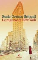 Le ragazze di New York - Schnall Susie Orman