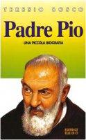 Padre Pio. Una piccola biografia - Bosco Teresio