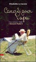 Caro signor Papa. Cosa scrivono i fedeli a Giovanni Paolo II - Lo Iacono Elisabetta